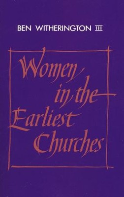 Women in the Earliest Churches   -     By: Ben Witherington III