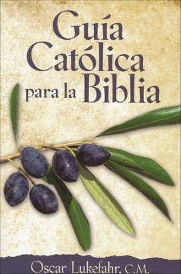 Guia cat&#243lica para la Biblia, Catholic Guide to the Bible  -     By: Oscar Lukefahr