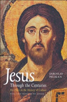 Jesus Through the Centuries: His Place in the History of Culture  -     By: Jaroslav Pelikan