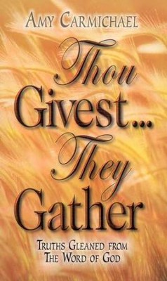 Thou Givest They Gather   -     By: Amy Carmichael