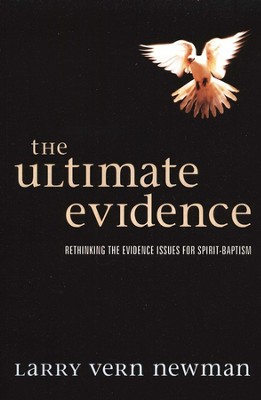The Ultimate Evidence: Rethinking the Evidence Issues for Spirit-baptism  -     By: Larry Vern Newman