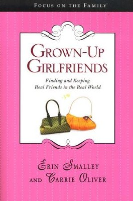 Grown-up Girlfriends: Finding and Keeping Real Friends in the Real World  -     By: Erin Smalley, Carrie Oliver