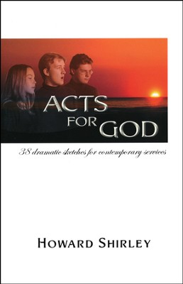 Acts for God: 38 Dramatic Sketches for Contemporary  Services  -     By: Howard Shirley