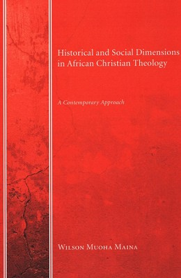 Historical and Social Dimensions in African Christian Theology: A Contemporary Approach  -     By: Wilson Muoha Maina