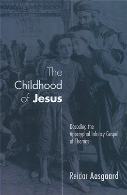 The Childhood of Jesus: Decoding the Apocryphal Infancy Gospel of Thomas  -     By: Reidar Aasgaard