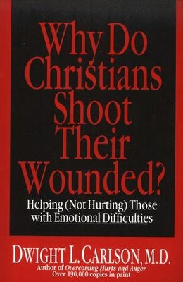 Why Do Christians Shoot Their Wounded   -     By: Dwight L. Carlson