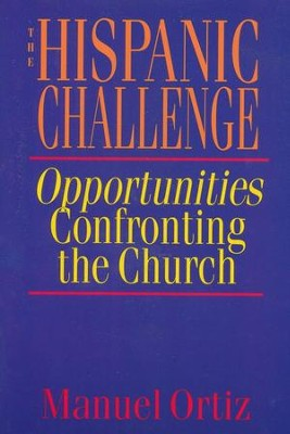 The Hispanic Challenge: Opportunities Confronting the  Church   -     By: Manuel Ortiz
