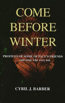Come Before Winter: Profiles of Some of Paul's Friends...and some who were not.  -     By: Cyril J. Barber