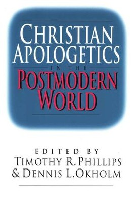 Christian Apologetics in the Postmodern  World  -     Edited By: Timothy R. Phillips, Dennis L. Okholm     By: Timothy Phillips