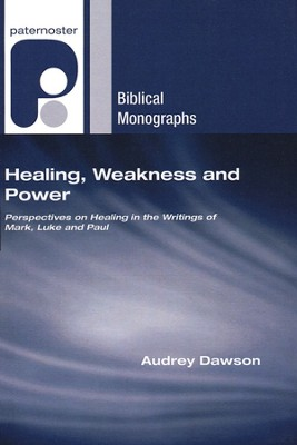 Healing, Weakness, and Power: Perspectives on Healing in the Writings of Mark, Luke, and Paul  -     By: Audrey Dawson
