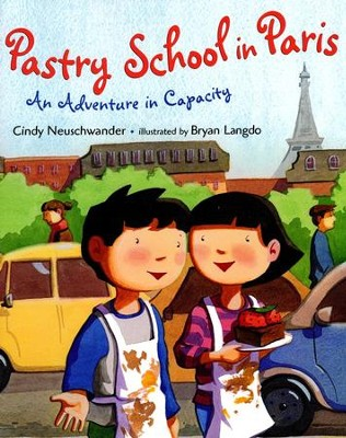 Pastry School in Paris: An Adventure in Capacity  -     By: Cindy Neuschwander     Illustrated By: Bryan Langdo