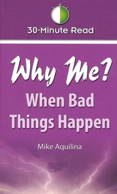 Why Me? When Bad Things Happen     -     By: Mike Aquilina