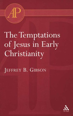 Temptations of Jesus in Early Christianity  -     By: Jeffrey B. Gibson