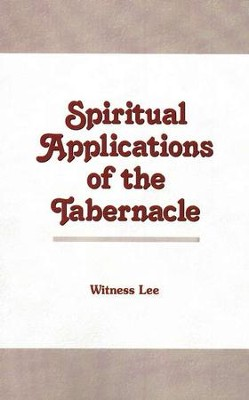 Spiritual Applications of the Tabernacle   -     By: Witness Lee