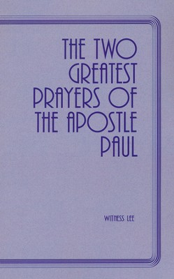 The Two Greatest Prayers of the Apostle Paul    -     By: Witness Lee