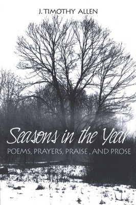 Seasons in the Year: Poems, Prayers, Praise, &  Prose  -     By: J. Timothy Allen