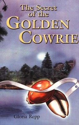The Secret Of The Golden Cowrie   -     By: Gloria Repp