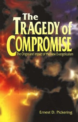 Tragedy of Compromise  -     By: Ernest D. Pickering