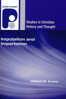 Imputation and Impartation: Union with Christ in American Reformed Theology  -     By: William Evans