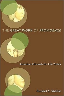 The Great Work of Providence: Jonathan Edwards for Life Today  -     By: Rachel Stahle
