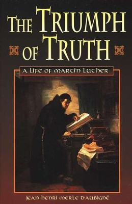 The Triumph of Truth: A Life of Martin Luther    -     Edited By: Henry White, Mark Sidwell     By: Jean Henri Merle D'Aubigne