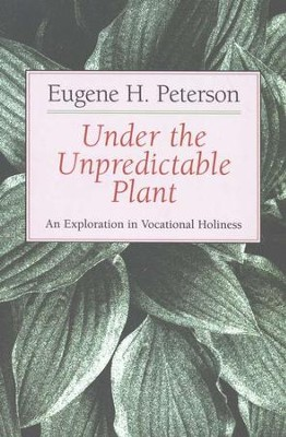 Under the Unpredictable Plant   -     By: Eugene H. Peterson