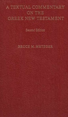 A Textual Commentary on the Greek New Testament, Second Edition  -     By: Bruce M. Metzger