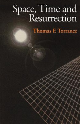 Space, Time and Resurrection   -     By: Thomas F. Torrance