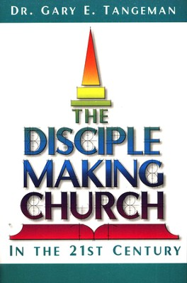 The Disciple Making Church in the 21st Century   -     By: Gary E. Tangeman