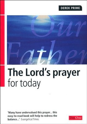 The Lord's Prayer for Today  -     By: Derek Prime