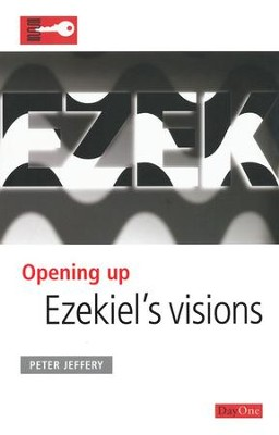 Opening up Ezekiel's Visions  -     By: Peter Jeffery
