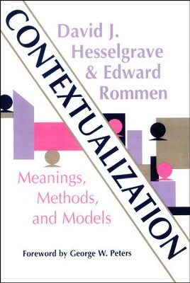 Contextualization: Meanings, Methods, and Models   -     By: David J. Hesselgrave, Edward Rommen