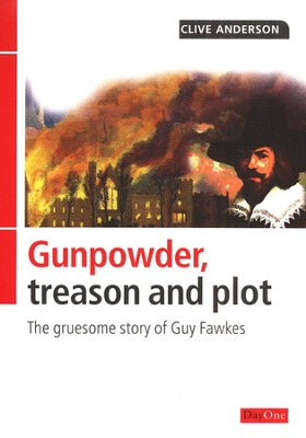 Gunpowder, Treason and Plot: The Gruesome Story of Guy Fawkes  -     By: Clive Anderson