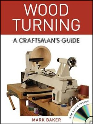 Wood Turning: A Craftsman's Guide  -     By: Mark Baker