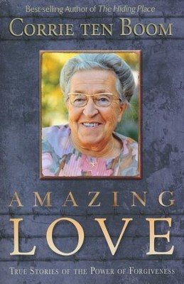 Amazing Love: True Stories of the Power of Forgiveness  -     By: Corrie ten Boom