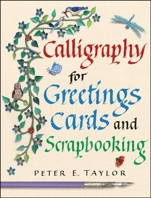 Calligraphy for Greeting Cards and Scrapbooking  -     By: Peter E. Taylor