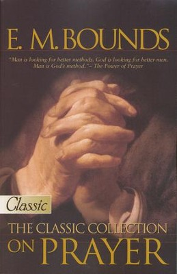 E.M. Bounds - The Classic Collection on Prayer  - Slightly Imperfect  -