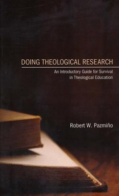 Doing Theological Research: An Introductory Guide for Survival in Theological Education  -     By: Robert Pazmino