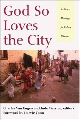God So Loves the City: Seeking a Theology for Urban Mission  -     By: Charles Van Engen, Jude Tiersma