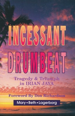Incessant Drumbeat: Trial and Triumph in Irian Jaya   -     By: Mary Beth Lagerborg