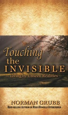 Touching the Invisible  -     By: Norman Grubb