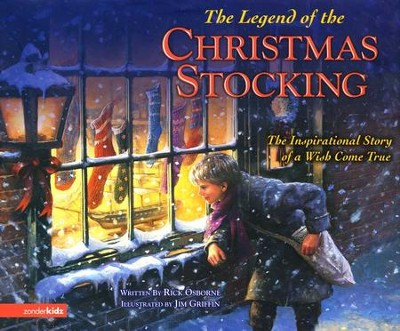 Legend of the Christmas Stocking: An Inspirational Story of a Wish Come True  -     By: Rick Osborne     Illustrated By: Jim Griffin