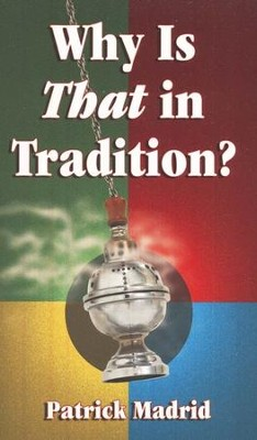 Why Is That in Tradition?  -     By: Patrick Madrid