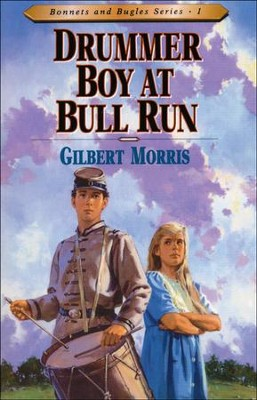 Drummer Boy At Bull Run, Bonnets And Bugles Series #1   -     By: Gilbert Morris