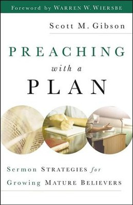 Preaching with a Plan: Sermon Strategies for Growing Mature Believers  -     By: Scott M. Gibson