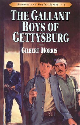 Gallant Boys Of Gettysburg, Bonnets And Bugles Series #6   -     By: Gilbert Morris
