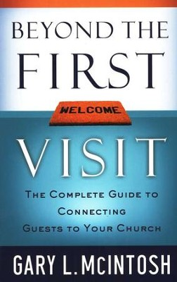 Beyond the First Visit: The Complete Guide to Connecting Guests to Your Church  -     By: Gary L. McIntosh