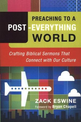 Preaching to a Post-Everything World: Crafting Biblical Sermons That Connect with Our Culture  -     By: Zach Eswine