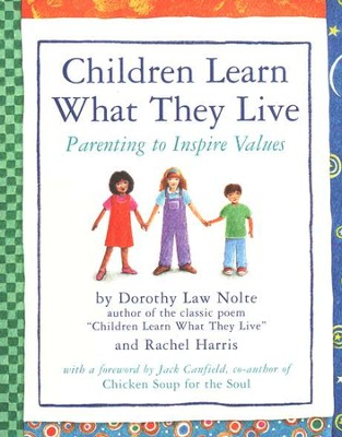 Children Learn What They Live   -     By: Dorothy Law Nolte