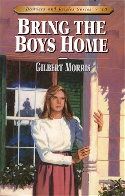 Bring The Boys Home, Bonnets And Bugles Series #10   -     By: Gilbert Morris